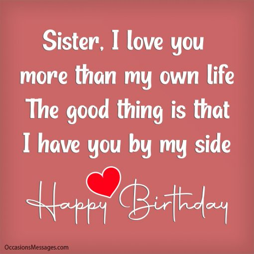Sister, I love you more than my own life The good thing is that I have you by my side.