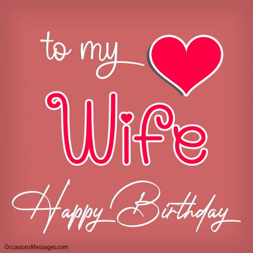 To my wife. happy birthday my heart.