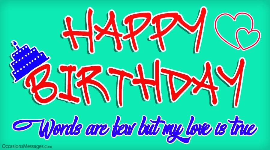 Happy birthday love. words are few.