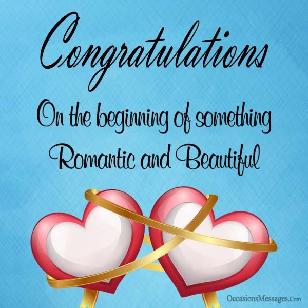 Congratulations on the beginning of something romantic and beautiful