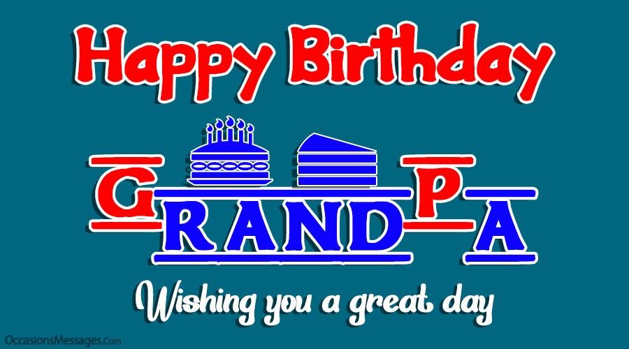 Happy birthday grandpa. wishing you a great day.