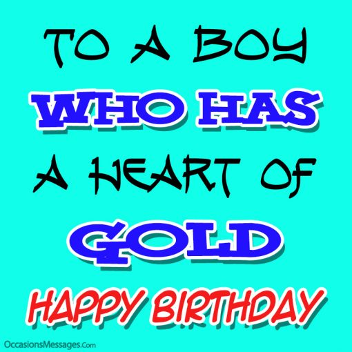 to a boy who has a heart of gold. enjoy your special day