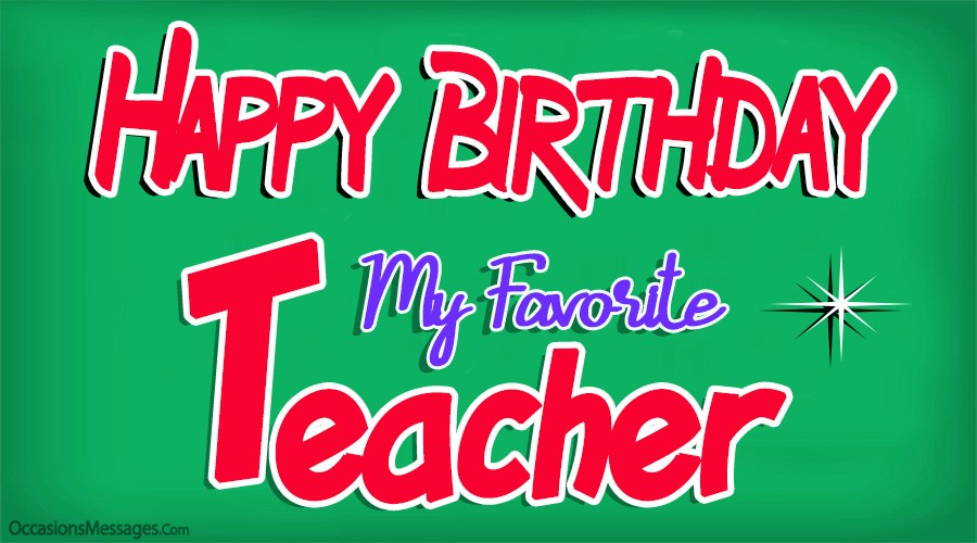Happy Birthday my favorite teacher