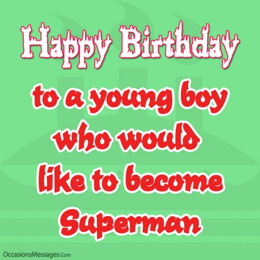 happy birthday to a young boy who would like to become superman