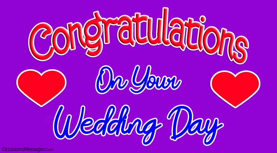 Congratulations on your wedding day.