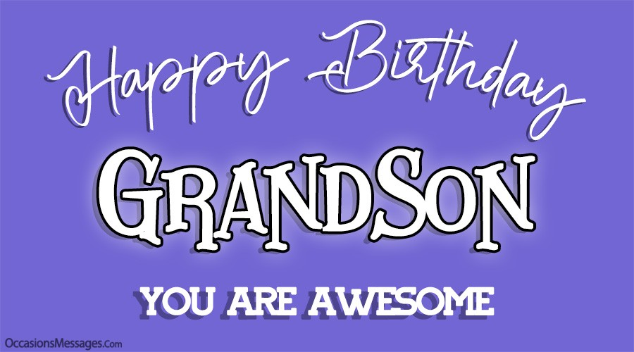 Happy birthday grandson. you are awesome.