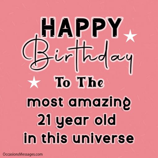 Happy Birthday to the most amazing 21 year old in this universe.