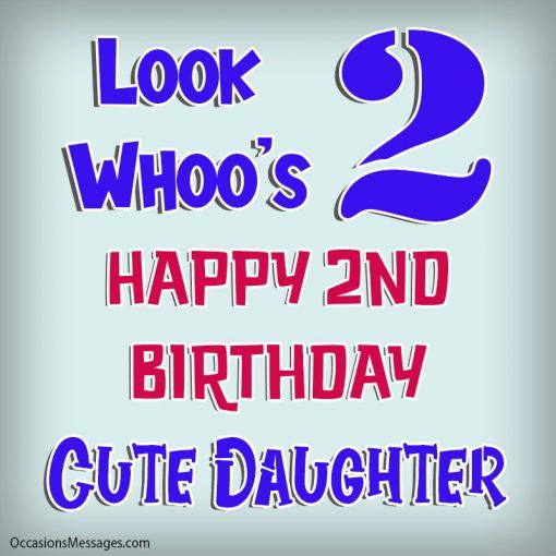 Look whoos 2. Happy 2nd birthday cute daughter.