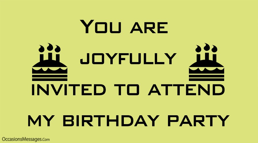 You are joyfully invited to attend my birthday party