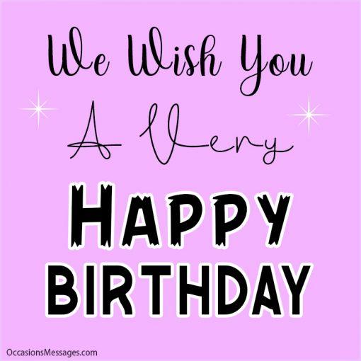 We wish you a very Happy Birthday.