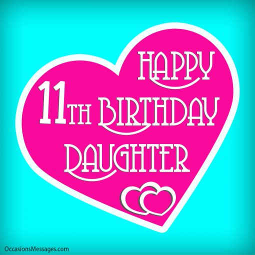 Happy 11th birthday daughter with a beautiful heart