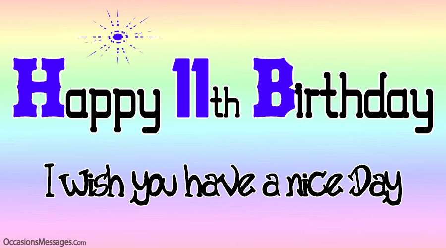 Happy 11th birthday. i wish you have a nice day.