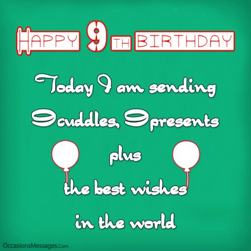 Happy 9th birthday. Today I am sending 9 cuddles, 9 presents plus the best wishes