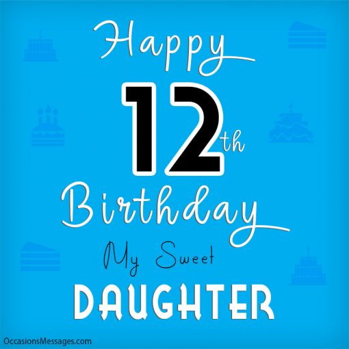 Happy 12th birthday my sweet daughter