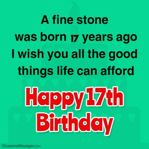 A fine stone was born 17 years ago; I wish you all the good things' life can afford