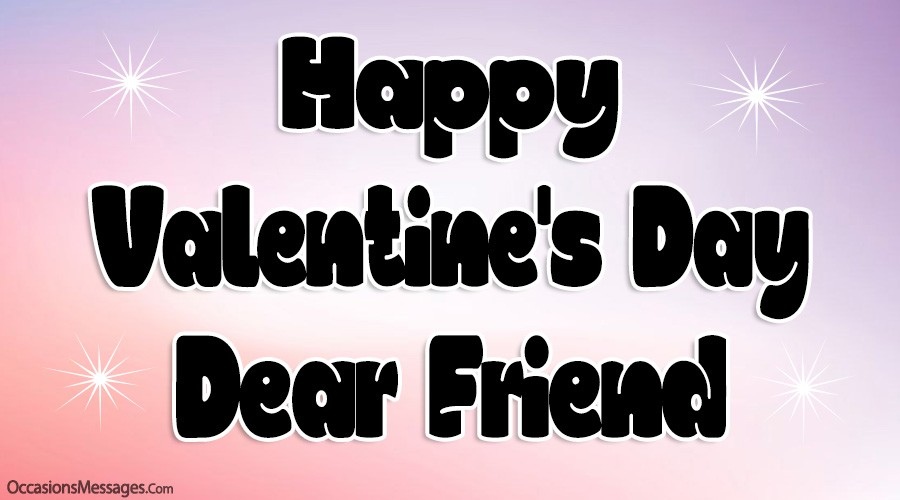 Happy Valentine's Day dear friend