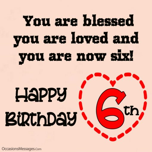 You are blessed, you are loved and, you are now six!