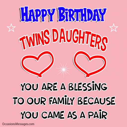Happy Birthday twin daughters. you are a blessing to our family because you came as a pair.