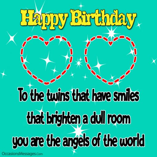 To the twins that have smiles that brighten a dull room