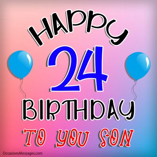 Happy 24th birthday to you son