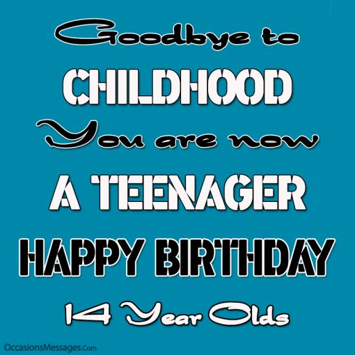 Goodbye to childhood You are now a teenager