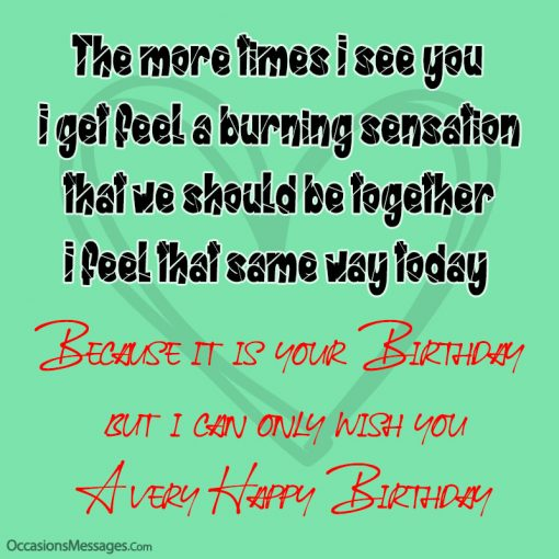 The more times I see you I get feel a burning sensation that we should be together