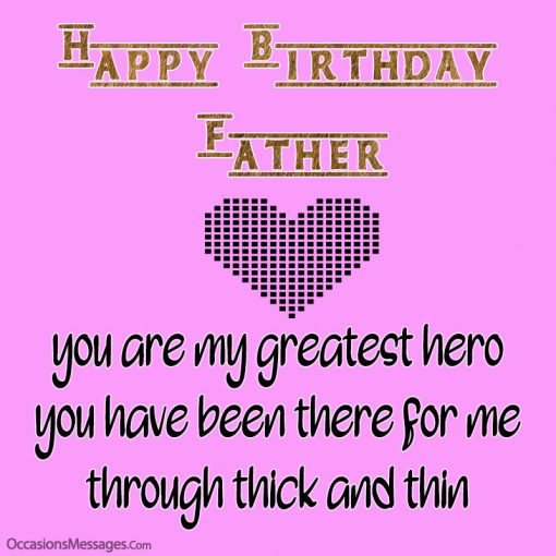 Happy birthday father. you are my greatest hero.