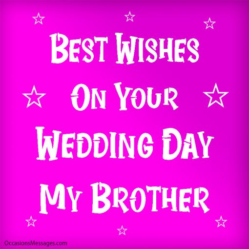 Best wishes on your wedding day my brother