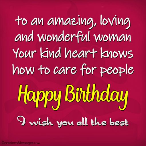 To an amazing, loving and wonderful woman. Your kind heart knows how to care for people.