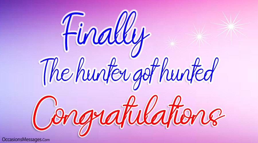 Finally The hunter got hunted. Congratulations.