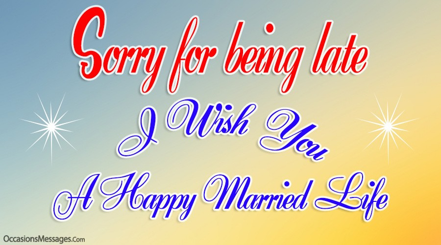 Sorry for being late. I wish you a happy married life.