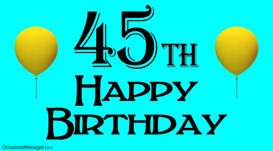Happy 45th birthday