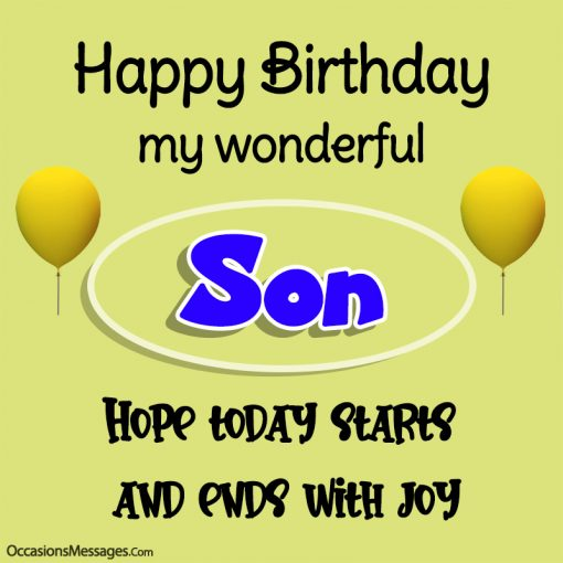 Happy birthday my wonderful son. hope today starts and ends with joy.