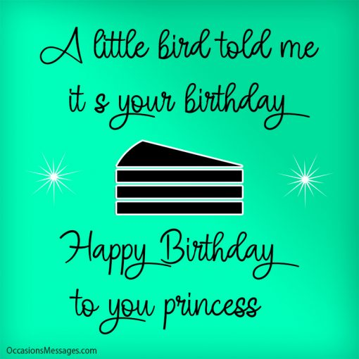 A little bird told me it's your birthday. Happy Birthday to you princess.
