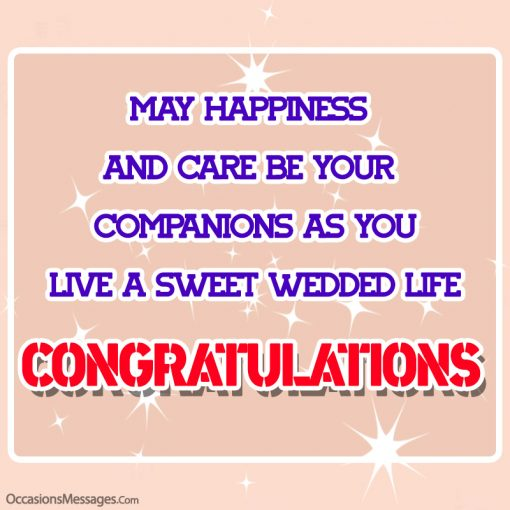 May happiness and care be your companions as you live a sweet wedded life.