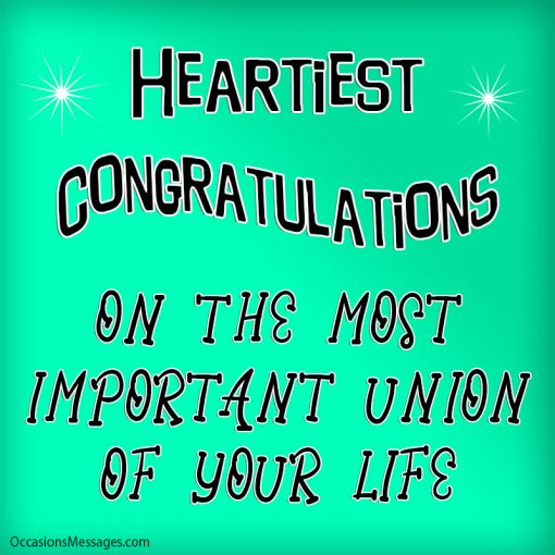 Heartiest Congratulations On the most important union of your life