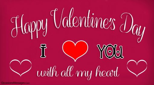 Happy Valentine's Day. I love you with all my heart.