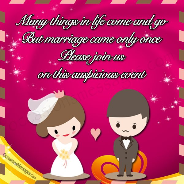 Many things in life come and go but marriage come only once. please join us.