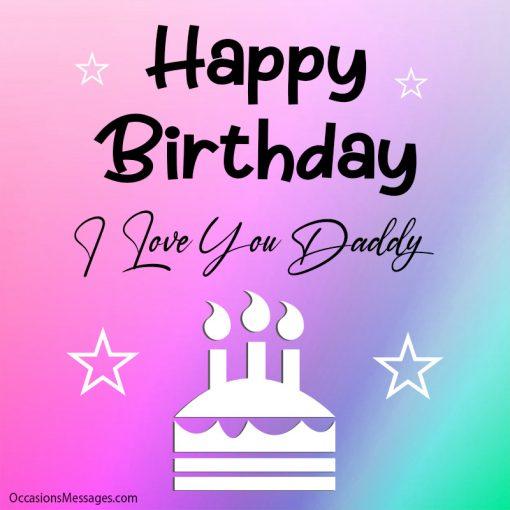 Happy birthday. I love you daddy.