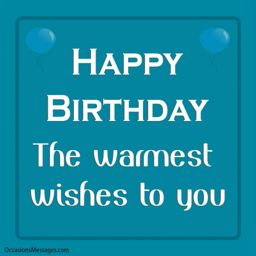Happy birthday. The warmest wishes to you.