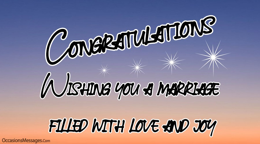 Congratulations. Wishing you a marriage filled with love and joy.