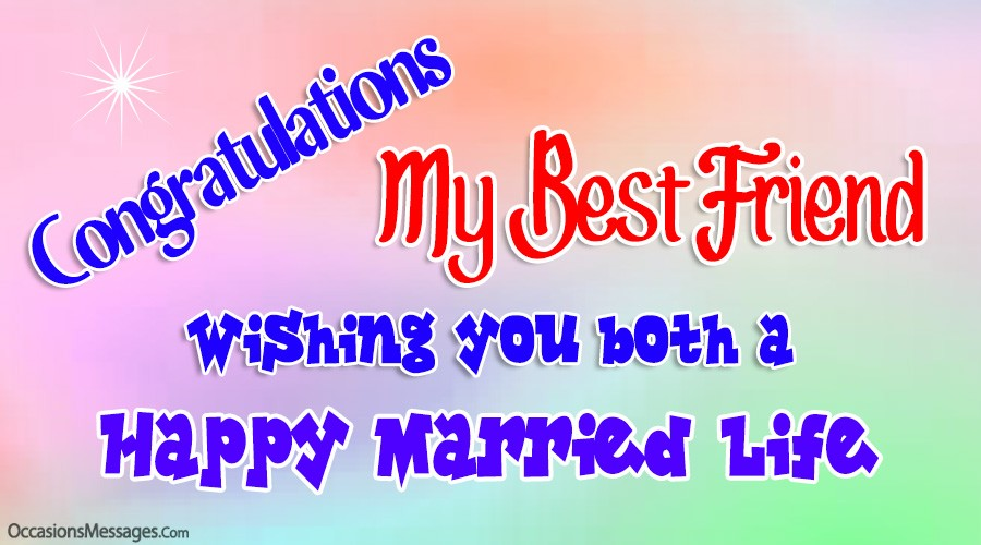 Congratulations my best friend. Wishing you both a Happy married life.