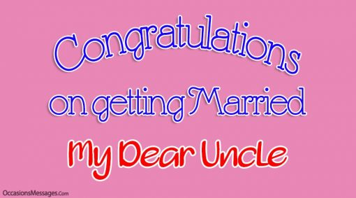 Congratulations on getting married my dear uncle.