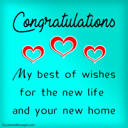 Congratulations My best of wishes for the new life and your new home.