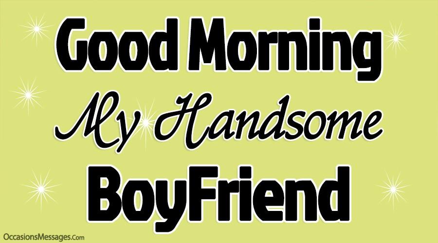Good morning my handsome boyfriend