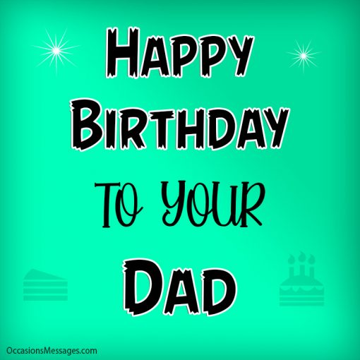 Happy birthday to your dad
