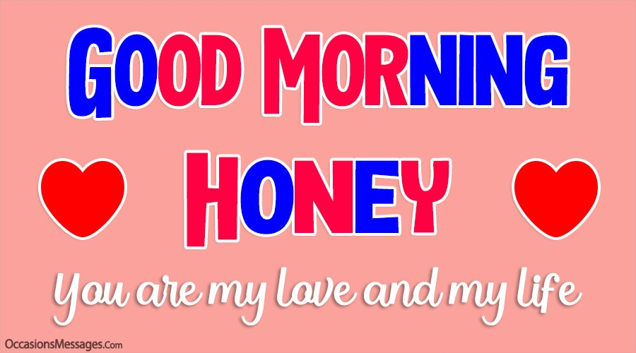 Good morning honey. you are my love and my life.