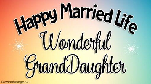 Happy married life wonderful granddaughter.