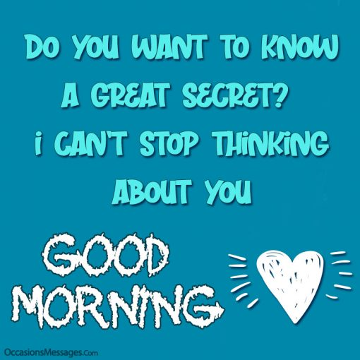 Do you want to know a great secret? I can't stop thinking about you