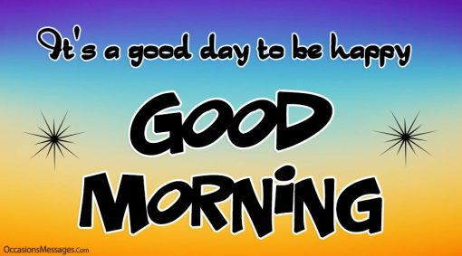 It's a good day to be happy. Good morning.